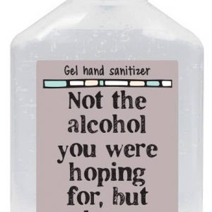 Not The Alcohol You Were Hoping - Hand Sanitizer